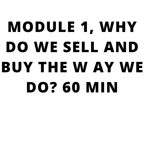 High performance sales training, Go beyond what you know: MODULE 1, WHY DO WE SELL AND BUY THE W AY WE DO? 60 MIN
