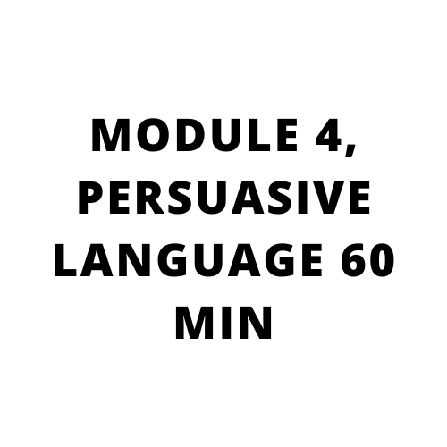 High performance sales training, Go beyond what you know: MODULE 4, PERSUASIVE LANGUAGE 60 MIN