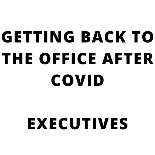 GETTING BACK TO THE OFFICE AFTER COVID